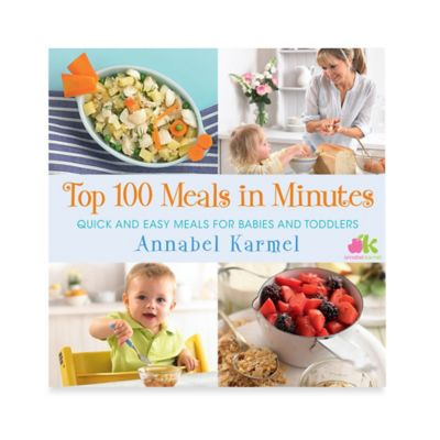 Top 100 Meals in Minutes: Quick and Easy Meals for Babies and Toddlers by Annabel Karmel