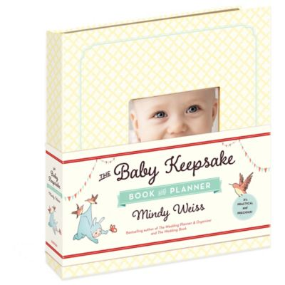 The Baby Keepsake Book and Planner by Mindy Weiss