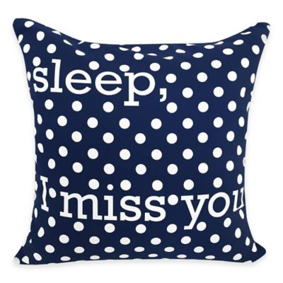 """Sleep I Miss You"" Square Throw Pillow in Navy"