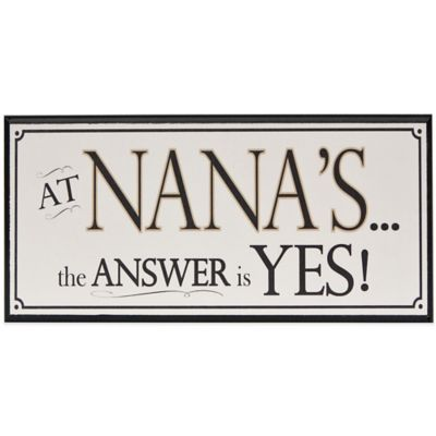 The Grandparent Gift Co Nana's Answer is Yes Wall Plaque
