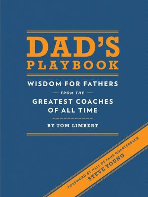 Dad's Playbook: Wisdom for Fathers from the Greatest Coaches of All Time by Tim Limbert