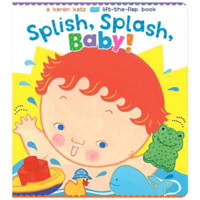 Splish, Splash, Baby! Lift-the-Flap Book by Karen Katz