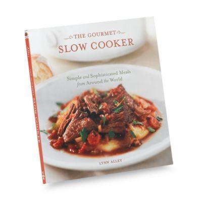 The Gourmet Slow Cooker Cookbook