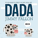 Your Baby's First Word Will Be DADA  Board Book by Jimmy Fallon and Miguel Ordonez