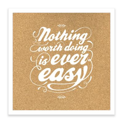 """Nothing Worth Doing is Ever Easy"" Framed Corkboard"
