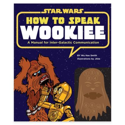 """""""How To Speak Wookiee: A Manual For Intergalactic Communication"""" by Wu Kee Smith"""