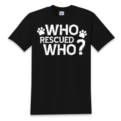 """Who Rescued Who"" Size Small T-Shirt in Black"