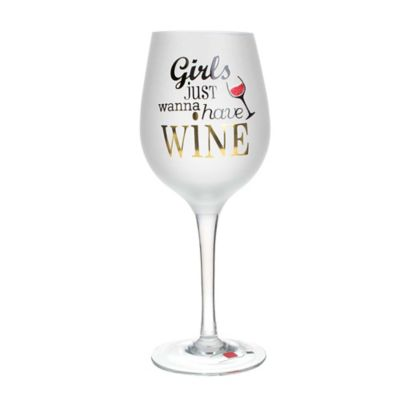 """Girls Just Wanna Have Wine"" Wine Glass"