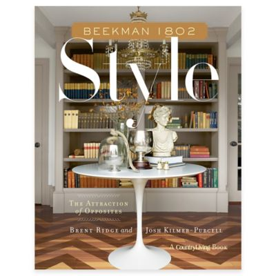 """Beekman 1802 Style: The Attraction of Opposites"" by Brent Ridge and Josh Kilmer-Purcell"