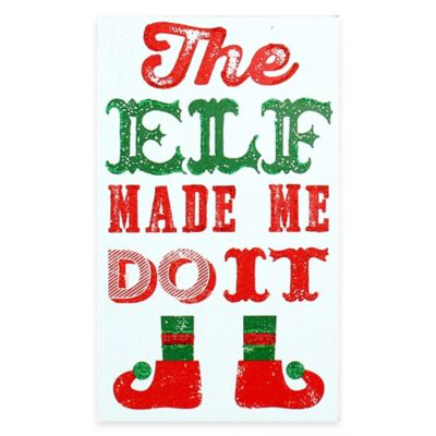 """The Elf Made Me Do It"" Christmas Wood Plaque Wall Art"