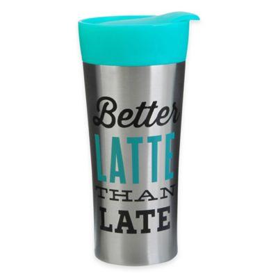 """16 oz. """"Better Latte Than Never"""" Stainless Steel Travel Tumbler"""