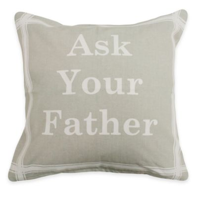 "The Vintage House by Park B. Smith ""Ask Your Father"" Square Throw Pillow"