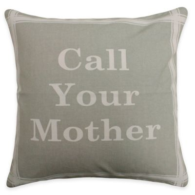"The Vintage House by Park B. Smith ""Call Your Mother"" Square Throw Pillow"