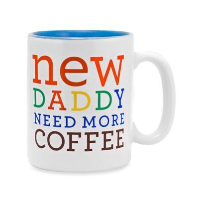 """Sunnyside Up® """"New Daddy Need More Coffee"""" 12 oz. Mug"""