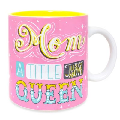 "Wanderlust ""Mom a Title Just Above Queen"" Mug"