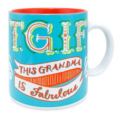 "Wanderlust ""T.G.I.F. This Grandma Is Fabulous"" Mug"