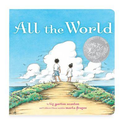 """All the World"" Board Book by Liz Garton Scanlon and Caldecott Honor Medalist Marla Frazee"