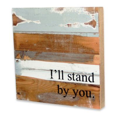 """I'll Stand by You"" Inspirational Reclaimed Wood Wall Art"