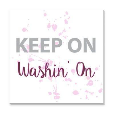 """""""Keep On Washin' On"""" Canvas Print Wall Art"""