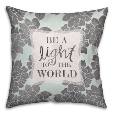 """""""Be A Light To The World"""" 16-Inch Square Throw Pillow"""