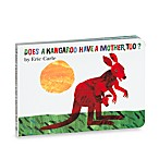 Does a Kangaroo Have a Mother Too? Book By Eric Carle