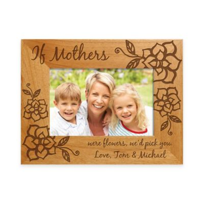 """If Mothers Were Flowers We'd Pick You"" 4-Inch x 6-Inch Picture Frame"