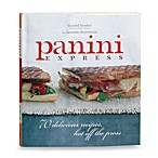 Panini Express in 70 Delicious Recipes Hot off the Press