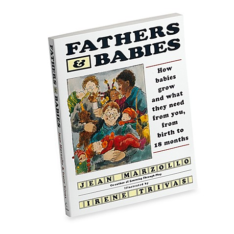 Fathers and Babies - How Babies Grow and What They Need from You From Birth to 18 Months