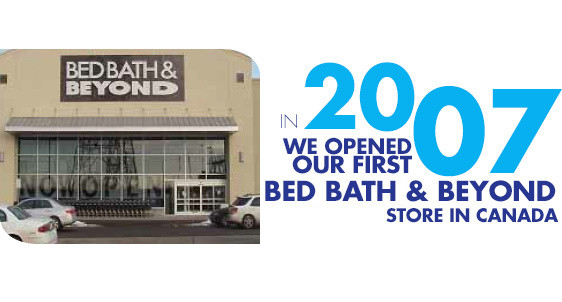 In 2007, we opened our first Bed Bath and Beyond in Canada