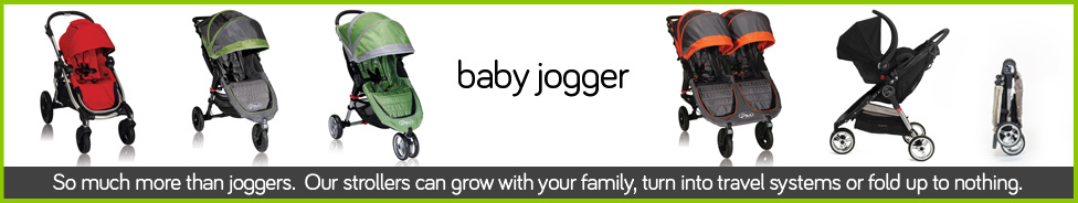 Baby Jogger. So much more than joggers. Our strollers can grow with your family, turn into travel systems or fold up to nothing.