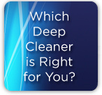 Which Deep Cleener is Right for You?