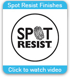 Spot Resist Finishes Click to Watch Video
