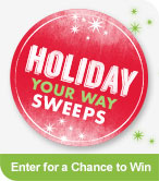 Holiday Your Way Sweeps Enter for a Chance to Win