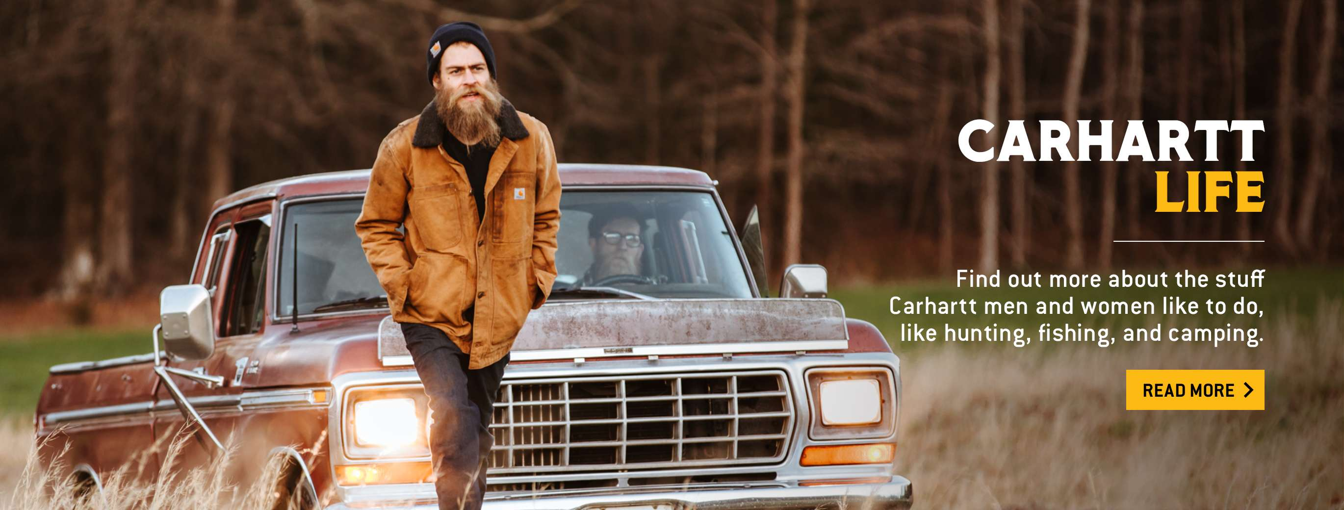 carhartt life. find out more about the stuff carhartt men and women like to do, like hunting, fishing, and camping. read more