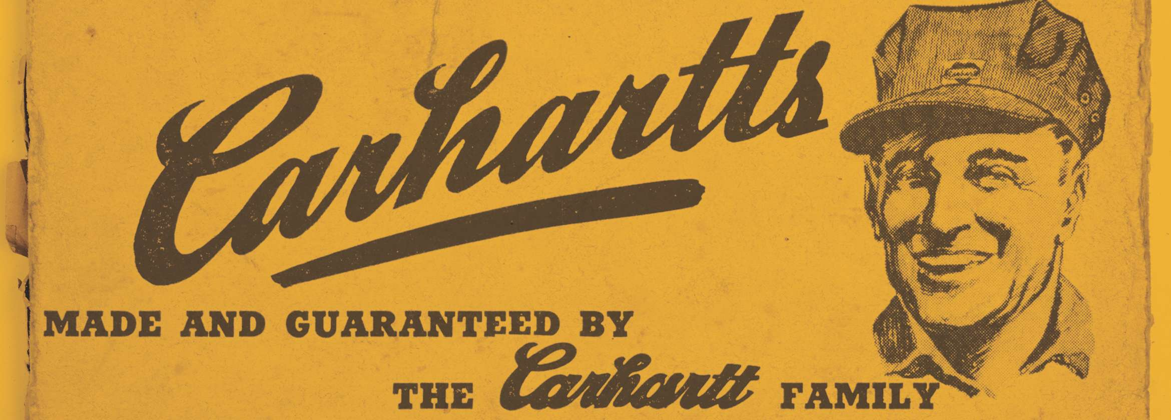 Carhartts. Made and Guaranteed By The Carhartt Family
