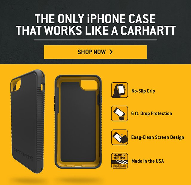 The Only iPhone Case That Works Like A Carhartt, Shop Now, No Slip Grip, 6ft Drop Protection, Easy Clean Screen Design, Made in the USA, Made of US and Imported Parts