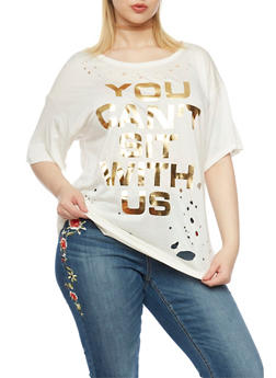 Plus Size Distressed Top with You Cant Sit With Us Foil Print - 1912058932021