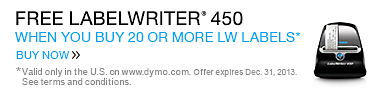 Buy 20 LW Labels Get LabelWriter 450 Free. Valid only in the U.S. on www.dymo.com. Offer expires December 31, 2013.