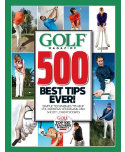 Golf Magazine: 500 Best Tips Ever!