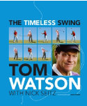 The Timeless Swing: Tom Watson with Nick Seitz
