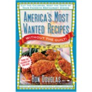 America's Most Wanted Recipes: Without The Guilt