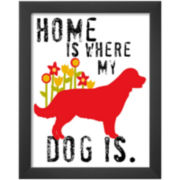 Home is Where My Dog is Framed Print Wall Art