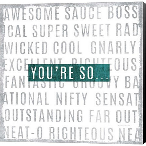 Youre So Gallery Wrapped Canvas Wall Art On Deep Stretch Bars
