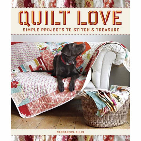 Quilt Love: Simple Projects to Stitch and Treasure