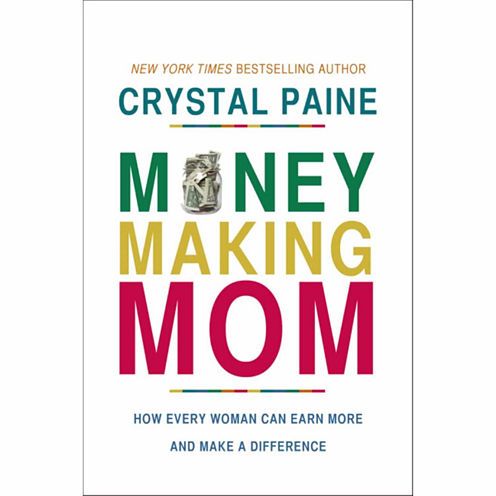 Money Making Mom: How Every Woman Can Earn More and Make a Difference
