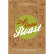 Left Coast Roast: A Guide to the Best Coffee and Roasters