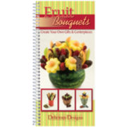 Delicious Designs Fruit Bouquets Cookbook