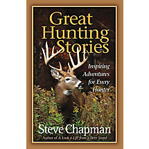 Great Hunting Stories By Steve Chapman at Legendary Whitetails