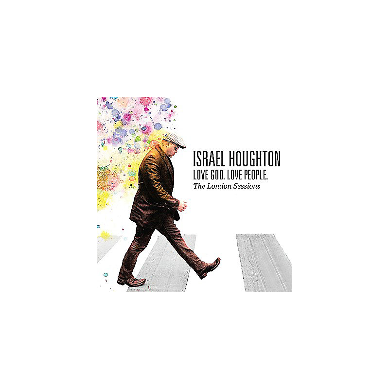 Israel Houghton: Love God. Love People.; The London Sessions