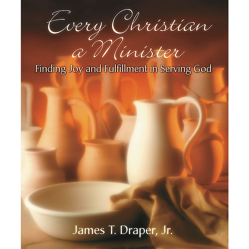 Every Christian a Minister: Finding Joy and Fulfillment in Serving God